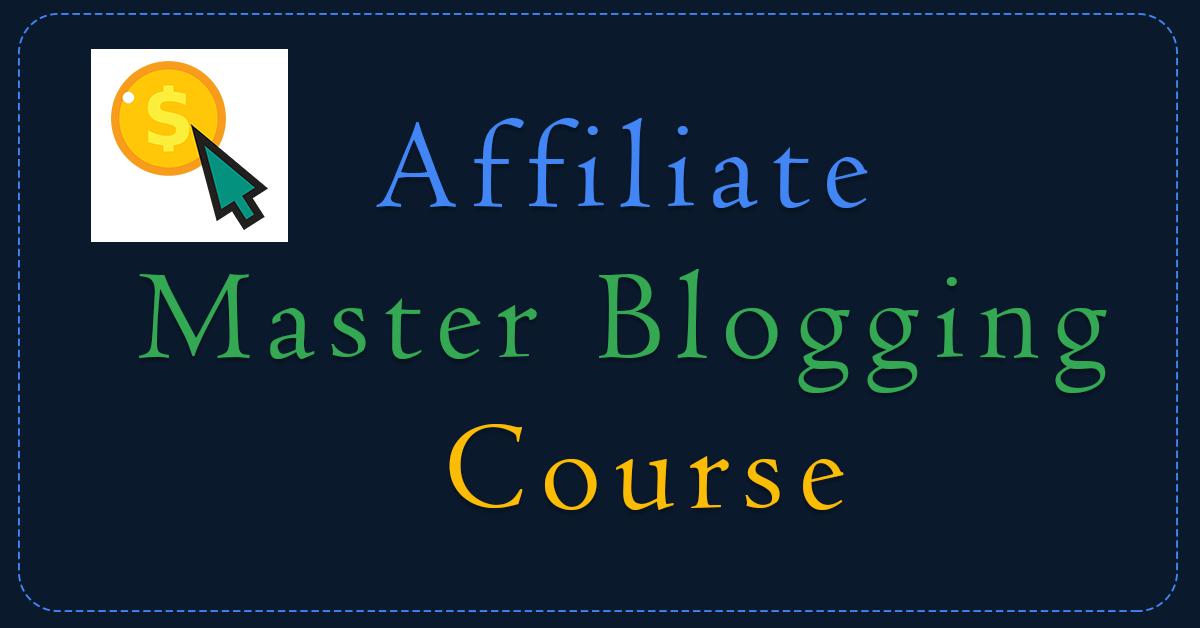 Affiliate Master Blogging Course